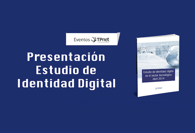 "Conclusiones del ""Estudio de Identidad Digital en el sector IT"": Apúntate aquí"