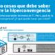 La hiperconvergencia explicada paso a paso