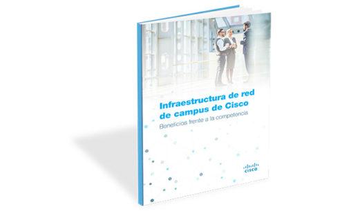 Informe: Las ventajas de las infraestructuras de red de nueva generación de Cisco